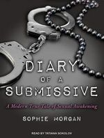 Diary of a Submissive: A Modern True Tale of Sexual Awakening by Sophie Morgan